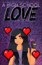 A High School Love (Laurmau Fanfiction) by Emily_Potter75