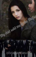 My dad sold me to the Mafia by oliviapandas69