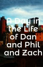 A Day in the Life of Dan and Phil and Zach by LJNotSoCool