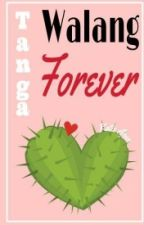 Tanga Walang Forever (one shot ) by KatieApun