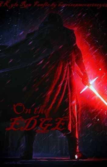 On the Edge: A Kylo Ren Fanfiction