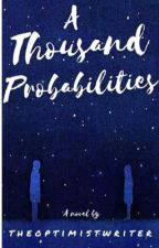 A Thousand Probabilities by theoptimistwriter