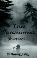 True Paranormal Stories by Sweeny_Todd_