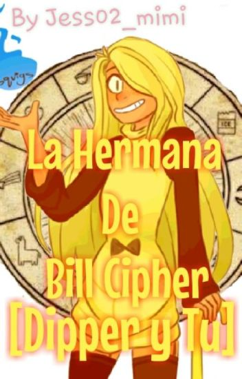 La Hermana De Bill Cipher [Dipper Y Tu]