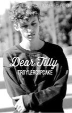 Dear Tilly- Troyler by TroylerCupcake