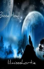 Blood Howl: The Last of the Lycans (Completed but under Editing) by lilmissshortie