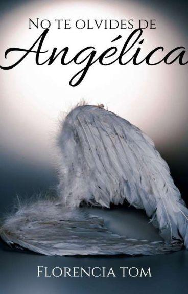 No te olvides de Angélica.|Wattys2016|
