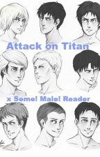 Uke! Attack on Titan x Seme! Male! Reader by Yaoi_God_Peter06