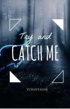 Try and Catch Me by BurnedFriedRice