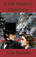 A Mill Master's Christmas: Epilogue to Master of Her Heart by JuliaDaniels