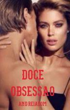 DOCE OBSESSÃO by AndreiaDom