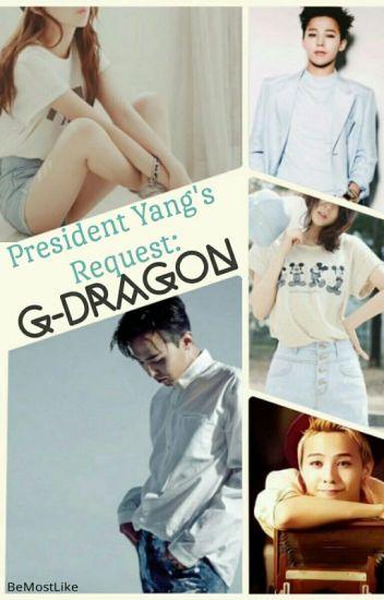President Yang's Request: G-Dragon