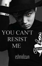 You Can't Resist Me by CikBubble