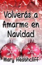 Volverás a Amarme en Navidad by MaryHeathcliff