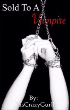 Sold to a vampire by ThisCrazyGurll
