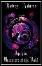 Incipio: Dreamers of the Void by AdastraelGenesis