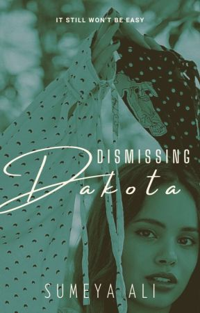 Dismissing Dakota [book two] by sumeyaalington