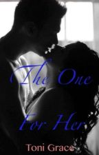 The One For Her by tonigracey77