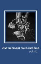What Voldemort Could Have Done by bluecoolicecream