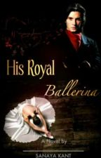 His Royal Ballerina. (completed) by SanayaKant