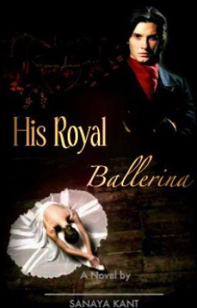 His Royal Ballerina. (completed) by SanayaKant