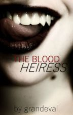 The Blood Heiress [A TVC Fanfiction] by GRANDEVAL