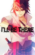 I'll Be There [Sasuke x Reader] by cringyfujoshi