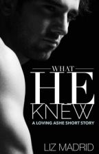 What He Knew [A Loving Ashe Short Story] by MorrighansMuse
