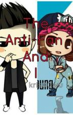The Anti Fan and I (Complete) by galaxyfishjes