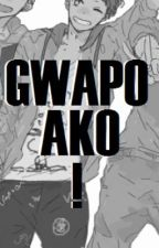 Gwapo ako! [Ongoing] by Pareng_Art