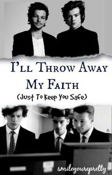 I'll Throw Away My Faith (Just To Keep You Safe)