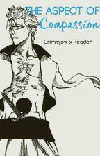Grimmjow x Reader: The Aspect of Compassion by Mar-Mar20