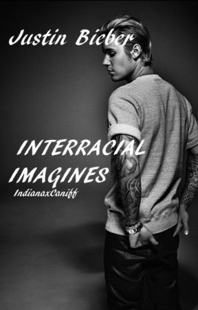 Justin Bieber Interracial Imagines by IndianaxCaniff