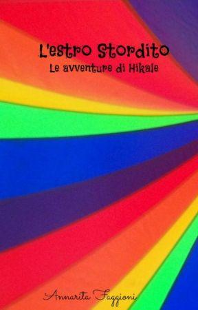 L'estro stordito - La storia di Hikale by AnnaritaFaggioni