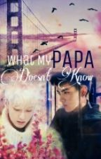 What My PaPa Doesn't Know by KT_GalaxyFirefly