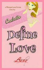 Define Love ( ONGOING ) by caelatte