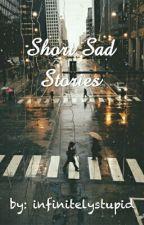 Short Sad Stories by infinitelystupid