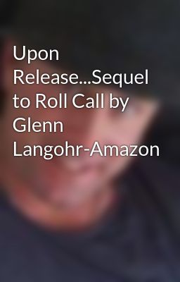 Upon Release...Sequel to Roll Call by Glenn Langohr-Amazon