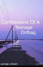 Confessions Of A Teenage Dirtbag. by -grunge_dream-