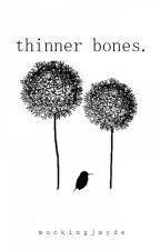 Thinner Bones by mockingjayde