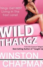 Wild Thangz by Winston Chapman by WinstonChapman