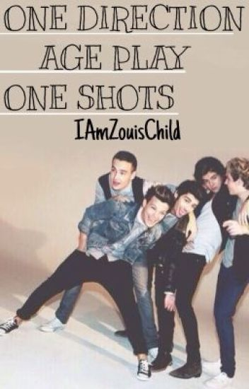 One Direction Age Play One-Shots (Prompts Open!!)