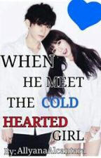 When He Meet The Cold Hearted Girl by Allyanaalcantara