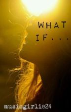 What If... by musicgirlie24