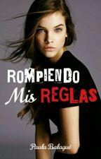 Rompiendo Mis Reglas © by Paulaaa_02