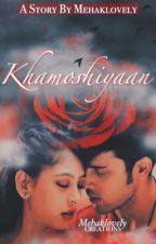 KHAMOSHIYAAN (Book1) - MANAN SS {COMPLETED} by mehaklovely