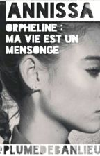 ✖ Orpheline : Ma Vie Est Un Mensonge ✖ by PlumeDeBanlieue