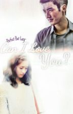 Can I Love You [YOONWON FANFICTION] by sapphirefox03