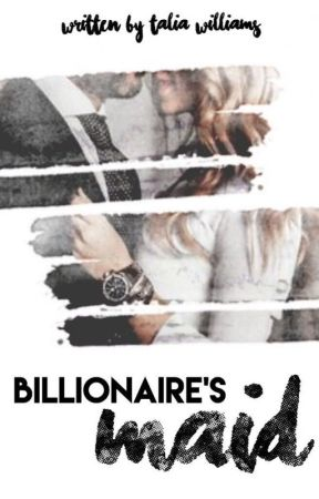 Billionaire's Maid [ SLOWLY EDITING ]  by TaliaWilliam3