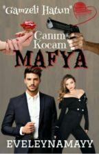 Canım Kocam Mafya  [Düzenlenecek] #Wattys2016 by eveleynamayy